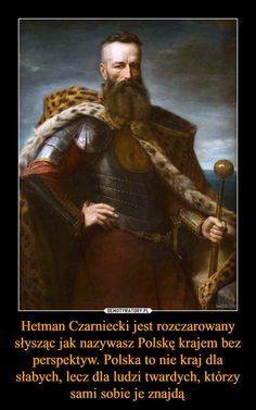 Hetman Czarniecki jest rozczarowany słysząc jak nazywasz Polskę krajem bez…