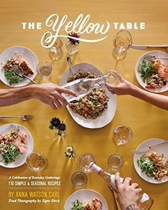 The Yellow Table: A Celebration of Everyday Gatherings (110 Simple & Seasonal Recipes) by Anna Watson Carl http://www.amazon.com/dp/0990786005/ref=cm_sw_r_pi_dp_S7XIub0JGYG67