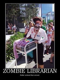 Demotivational Poster: Zombie Librarian - Better undead than unread.
