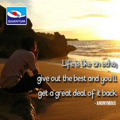 "#TuesdayTruth #Quotes ""Life is like an echo; give out the best and you'll get a great deal of it back."" Anonymous www.quantumamc.com"