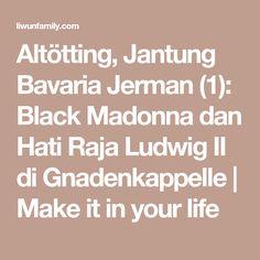 Altötting, Jantung Bavaria Jerman (1): Black Madonna dan Hati Raja Ludwig II di Gnadenkappelle | Make it in your life Bavaria, Madonna, Dan, Places To Visit, Math Equations, How To Make, Life, Black, Vatican