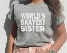 World's Okayest Sister t shirt funny gift for sister tee shirt XXS - XXL Birthday Christmas cool sister gift siblings t shirt