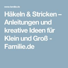 Häkeln & Stricken – Anleitungen und kreative Ideen für Klein und Groß - Familie.de