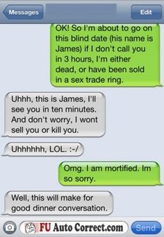 always send your friends a message before a blind date.  just make sure to text your friend...