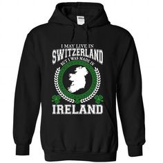 I May Live in Switzerland But I Was Made in Ireland - Saint Patricks Day - Hot Trend T-shirts