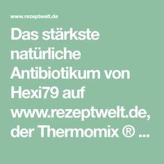 Das stärkste natürliche Antibiotikum von Hexi79 auf www.rezeptwelt.de, der Thermomix ® Community