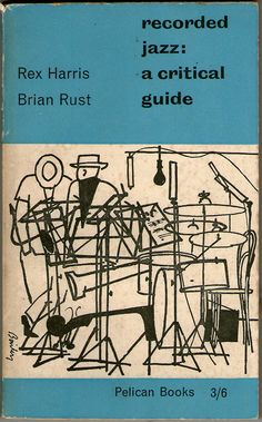 recorded jazz : a critical guide / Rex Harris & Brian Rust (UK1958)