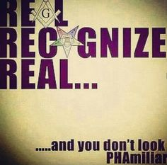 Real Recognize Real And you don't look PHamiliar Prince Hall Freemasonry Order Of the Eastern Star
