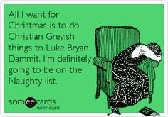All I want for Christmas is to do Christian Greyish things to Luke Bryan. Dammit. I'm definitely going to be on the Naughty list.