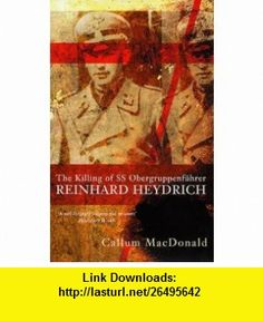 Killing of SS Obergruppenfuhrer Reinhard Heydrich (9780333540268) Callum Macdonald , ISBN-10: 0333540263  , ISBN-13: 978-0333540268 ,  , tutorials , pdf , ebook , torrent , downloads , rapidshare , filesonic , hotfile , megaupload , fileserve
