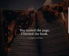Quotes 'nd Notes — You turned the page, I burned the book. Reality Quotes, Mood Quotes, Positive Quotes, Motivational Quotes, Life Quotes, Inspirational Quotes, Destiny Quotes, Family Quotes Love, Quotes And Notes