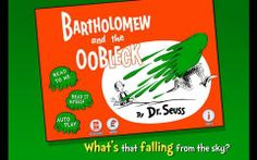 Bartholomew and the Oobleck for Android - an interactive adaptation of Dr Seuss's classic. Appysmarts score: 87/100 http://www.appysmarts.com/application/bartholomew-and-the-oobleck-android-version,id_93604.php