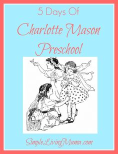 5 Days of Charlotte Mason Preschool - Habits, Play, Literature, The Three R's, and a typical day!