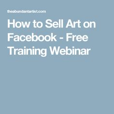How to Sell Art on Facebook - Free Training Webinar