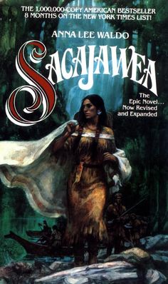 Sacajawea.............a novel that will keep you absorbed in the reading of it