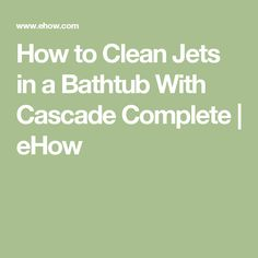 How to Clean Jets in a Bathtub With Cascade Complete   eHow