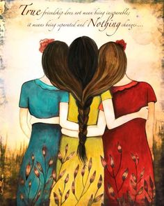 """""""True friendship does not mean being inseparable; it means being separated NOTHING changes."""" Art by Claudia Tremblay Best Friend Drawings, Bff Drawings, Four Sisters, Sisters Art, Mom Quotes From Daughter, Grandmother Quotes, Sister Quotes, Father Daughter, Family Quotes"""