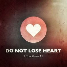 do not lose heart <3
