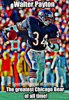 Walter Payton The Greatest Chicago Bear of all time! Within  the top 5 greatest Running Backs of all time!