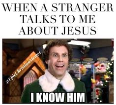 That is so me it's like dude I've got my Jesus He is right here next to me go save that man over there.