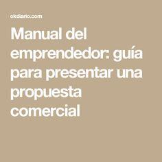 Manual del emprendedor: guía para presentar una propuesta comercial