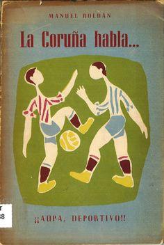 La Coruña habla : ¡¡aúpa Deportivo!! / Manuel Roldán. La Coruña : Moret, 1950. 70 p. ; 20 cm.  1. Real Club Deportivo de La Coruña- Historia.   Sig.: DMT 1088 [Fondo Mariano Tudela]