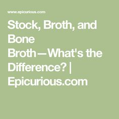Stock, Broth, and Bone Broth—What's the Difference? | Epicurious.com