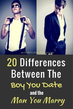 20 Differences Between the Boy You Date and the Man You Marry, Great read for millennials and 20 something girls about dating and marriage.