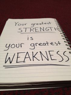 your greatest strength is your greatest weakness