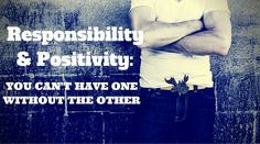 Responsibility and Positivity: You Can't Have One Without The Other | Healthy mind. Better life.