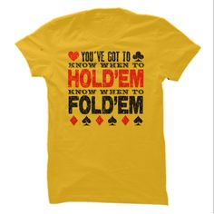 Take a cue from your inner gambler and know when to holdem and when to foldem.