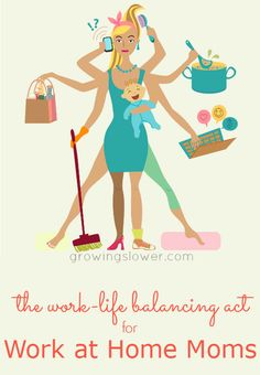 The balancing act: how to achieve work life balance for moms who work from home. www.growingslower.com #workfromhome #stayathomemom