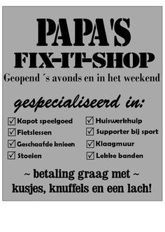 Papa's fix-it-shop. Geopend 's avonds en in het weekend. Papa Quotes, Family Quotes, Celine, Qoutes, Funny Quotes, Dutch Quotes, Love You, My Love, Good Thoughts