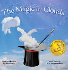 The Magic in Clouds. Written by Joan Scala and illustrated by Max Hergenrother. Cloud Enterprises Publishing; Children's Picture Books