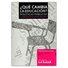 ¿Qué cambia la educación? – Diego Hernán Arias Gómez  - Universidad de La Salle  http://www.librosyeditores.com/tiendalemoine/4051-que-cambia-la-educacion-9588844336.html   Editores y distribuidores