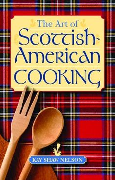 The Art of Scottish-American Cooking by Kay Nelson
