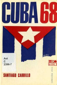 Carrillo, Santiago (1915-2012) Cuba 68 / Santiago Carrillo. -- Paris : Colección Ebro, [1968]. 71 p. : il. ; 18 cm.