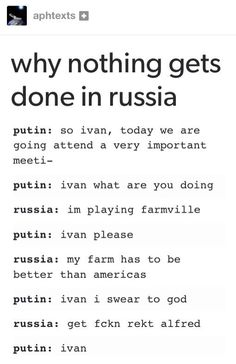 Hetalia- Russia. (why nothing gets done in Russia)  -next to Russia playing FarmVille with him- BETTER THAN THE AMERICANS!!!