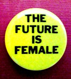 THE FUTURE IS FEMALE - Women's Liberation 1973 Take Back The Night Button