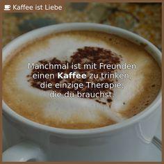 Manchmal ist mit Freunden  einen #Kaffee zu trinken,  die einzige Therapie,  die du brauchst.