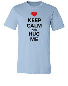 Keep calm and hug me - Unisex T-shirt