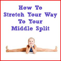 Stretching tips for getting your middle split...