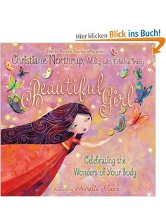Beautiful Girl: Celebrating the Wonders of Your Body: Amazon.de: Christiane Northrup, Aurelie Blanz, Kristina Tracy: Englische Bücher