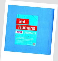 Eat humans - not animals