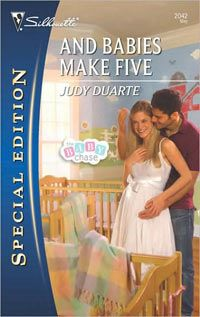 AND BABIES MAKE FIVE, May 2010 Silhouette Special Edition Book 5 in The Baby Chase continuity series  Judy Duarte - www.judyduarte.com - Award Winning Romance Author