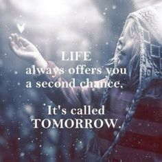 Life always offers you a second chance It's called Tomorrow | Inspirational Quotes