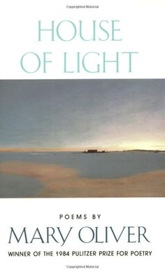 """House of Light: Mary Oliver: 0046442068116: Amazon.com: Books. Mary Oliver is a poet who will completely transform your experience of the world. Everything she write is worth reading, and this book is a place to start. One of my favorite quotes of hers is """"What will you do with your one wild and precious life?"""" Her Powerful Presence is palpable."""