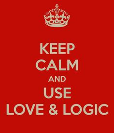 KEEP CALM AND USE LOVE & LOGIC good parenting advice and skills to learn!