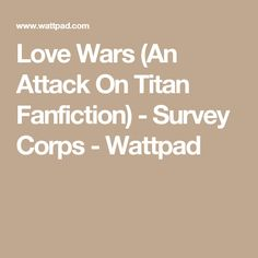 Love Wars (An Attack On Titan Fanfiction) - Survey Corps - Wattpad