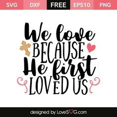 *** FREE SVG CUT FILE for Cricut, Silhouette and more *** We love because he first loved us